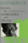Japan, the Ambiguous, and Myself: The Nobel Prize Speech and Other Lectures - Kenzaburō Ōe