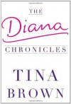 The Diana Chronicles - Tina Brown