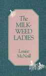 Milkweed Ladies - Louise McNeill