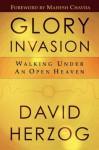 Glory Invasion: Walking under an Open Heaven - Mahesh Chavda, David Herzog