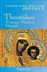 Theotokos: Woman, Mother, Disciple- A Catechesis on Mary, Mother of God, Vol. 5 - Pope John Paul II