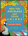 How the Animals Got Their Colors: Animal Myths from Around the World - Michael Rosen, John Clementson