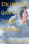 The Unofficial Guide to Japanese Mythology - John Paul Catton