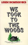 We Took To The Woods - Louise Dickinson Rich