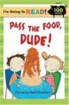 I'm Going to Read (Level 2): Pass the Food, Dude! (I'm Going to Read Series) - Mark Chambers