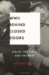 World War II Behind Closed Doors: Stalin, the Nazis, and the West - Laurence Rees
