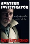 Amateur Investigator (and nine other short stories) - Robert Burton Robinson