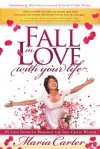 Fall in Love With Your Life: 365 Love Notes to Romance the Self-Critic Within - Maria Carter