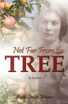 Not Far from the Tree - Ruth Smith Meyer