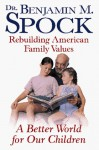 A Better World for Our Children: Rebuilding American Family Values - Benjamin Spock