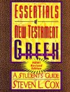 Essentials of New Testament Greek: A Student's Guide - Steven L. Cox