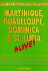 Martinque, Guadeloupe, Dominica and St. Lucia Alive! - Lynne M. Sullivan