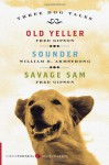 Three Dog Tales: Old Yeller, Sounder, Savage Sam - Fred Gipson, William H. Armstrong