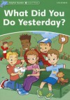 Dolphin Readers: Level 3: 525-Word Vocabulary What Did You Do Yesterday? - Jacqueline Martin