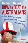 How to Beat the Australians - Richard Beard