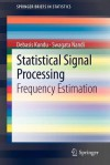 Statistical Signal Processing: Frequency Estimation - Debasis Kundu, Swagata Nandi