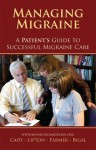 Managing Migraine: A Patient's Guide to Successful Migraine Care - Roger K. Cady, Richard B. Lipton, Kathleen Farmer, Marcelo E. Bigal