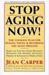 Stop Aging Now!: The Ultimate Plan for Staying Young and Reversing the Aging Process - Jean Carper