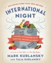 International Night: A Father and Daughter Cook Their Way Around the World *Including More than 250 Recipes* - Talia Kurlansky, Mark Kurlansky