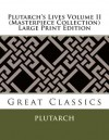 Plutarch's Lives Volume II (Masterpiece Collection) Large Print Edition: Great Classics - Plutarch