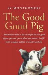 The Good Good Pig - Sy Montgomery
