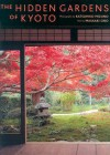 The Hidden Gardens of Kyoto - Katsuhiko Mizuno, John Bester