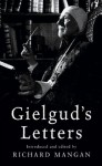 Gielgud's Letters: John Gielgud in His Own Words - Richard Mangan