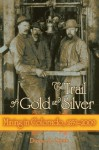 The Trail Of Gold And Silver: Mining In Colorado, 1859 2009 - Duane A. Smith
