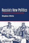 Russia's New Politics: The Management of a Postcommunist Society - Stephen White