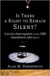 Is There a Right to Remain Silent?: Coercive Interrogation and the Fifth Amendment After 9/11 (Inalienable Rights) - Alan M. Dershowitz