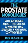 The Prostate Monologues: What Every Man Can Learn from My Humbling, Confusing, and Sometimes Comical Battle With Prostate Cancer - Jack McCallum