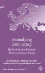 Embodying Democracy: Electoral System Design in Post-Communist Europe - Sarah Birch, Frances Millard, Marina Popescu, Kieran Williams