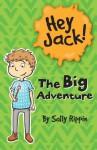 Hey Jack: The Big Adventure (Hey Jack!) - Sally Rippin