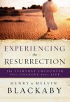 Experiencing the Resurrection: The Everyday Encounter That Changes Your Life - Henry T. Blackaby, Melvin D. Blackaby