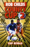 County Cup (2): Cup Rivals - Rob Childs