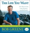 The Life You Want - Bob Greene, Ann Kearney-Cooke