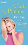 Der Tag der Träume : Roman - Carly Phillips, Nina Bader
