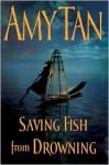 Saving Fish from Drowning - Amy Tan