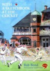 With a Sketchbook at the Cricket Some illustrated reminiscences of watching cricket in the 1950s - Bob Bond, Geoff Pullar