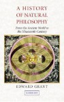 A History of Natural Philosophy: From the Ancient World to the Nineteenth Century - Edward Grant