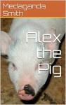 Alex the Pig - John Smith