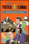 American Political Scandals, Past And Present - Barbara Silberdick Feinberg