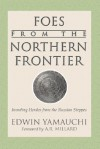 Foes from the Northern Frontier: Invading Hordes from the Russian Steppes - Edwin Yamauchi
