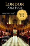 London Area Tour Guide Book (Waypoint Tours Full Color Series): Your personal tour guide for London Area travel adventure! - Waypoint Tours