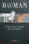 L'etica in un mondo di consumatori - Fabio Galimberti, Zygmunt Bauman