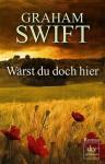 Wärst du doch hier (Klappenbroschur) - Graham Swift, Susanne Höbel