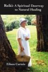 Reiki: A Spiritual Doorway to Natural Healing - Eileen Curteis