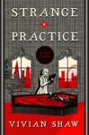 Strange Practice (A Dr. Greta Helsing Novel) - Vivian Shaw