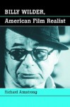 Billy Wilder, American Film Realist - Richard Armstrong
