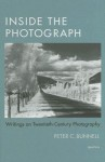Inside the Photograph: Writings on Twentieth-Century Photography - Peter C. Bunnell